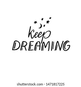 Keep dreaming. Inspirational quote for journals, prints, greetings cadrs and sleeping goods. Black inscription isolated on white background