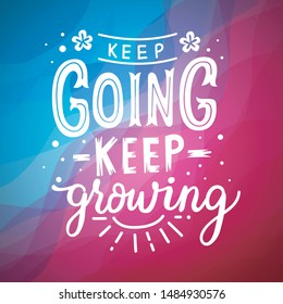 Keep Going Keep Growing Inspirational Quotes And Motivational Art Lettering Composition Vector With Beautiful Abstract Background