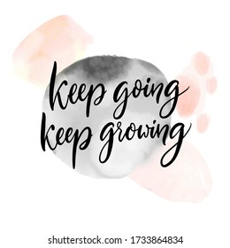 Keep going, keep growing. Positive inspirational quote about learning and , self support saying.