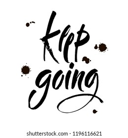 Keep Going. Hand Drawn Calligraphy on White Background. Keep going. Hand drawn lettering. Ink illustration. Modern brush calligraphy. Vector illustration.