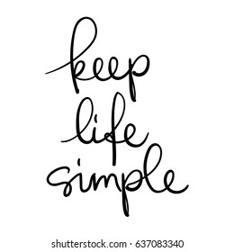 Keep life simple. Calligraphy monochrome poster