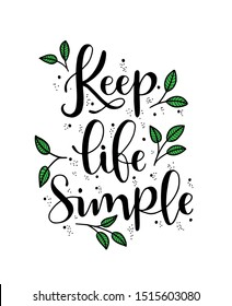 Keep life simple hand lettering, inscription, motivation and inspiration positive quote to printing poster, calligraphy vector illustration