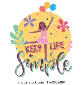Keep Life Simple lettering and happy young girl holding balloons - Colored text and female character in flat cartoon stile, vector stock illustration