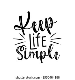 Keep life simple- postitive handwritten text. Good for greeting card and  t-shirt print, flyer, banner, poster design, mug.
