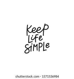Keep life simple quote lettering. Calligraphy inspiration graphic design typography element. Hand written postcard. Cute simple black vector sign point flourishes