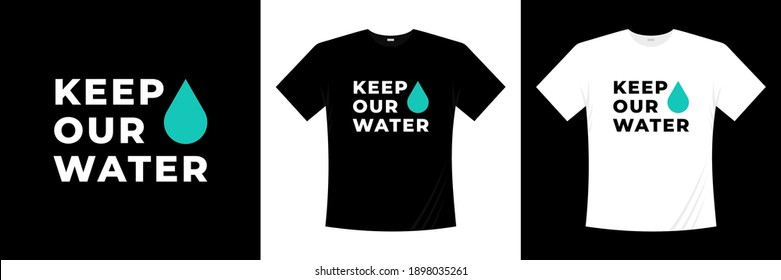 keep our water typography t-shirt design