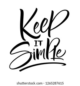 Keep it Simple lettering. Handwritten modern calligraphy, brush painted letters. Vector illustration. Template for T-shirt, decor, greeting card, poster or photo overlay