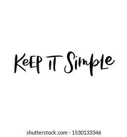 KEEP IT SIMPLE. MOTIVATIONAL VECTOR HAND LETTERING TYPOGRAPHY PHRASE