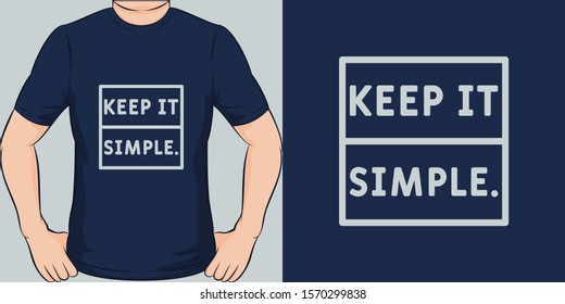 Keep It Simple. Unique and Trendy Simple Text T-Shirt Design or Mockup.