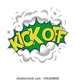 Kick off - pop art speech bubble. Cartoon comic art with realistic smoke and lettering. Vector eps 10