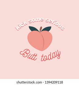 kick some serious butt today inspirational card with peach and lettering. Peachy retro print or card. Inspirational vector design template.