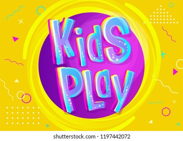Kids Play Vector Illustration in Cartoon Style. Bright and Colorful Illustration for Children's Playroom Decoration. Funny Sign for Kids Game Room. Yellow Background with Childish Geometric Pattern.