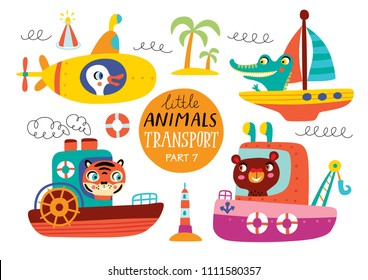 Kids transport set with cute little animals. Part 7. Vector illustration on a white background.  Fishing boat, steamship, submarine, yacht.