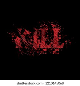 Kill red grunge text on black background.scary background. horor style