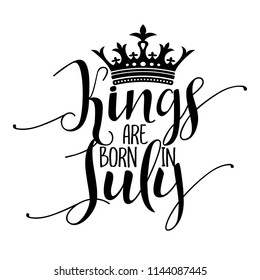 Kings are born in July - Typography illustration for kids or Birthday boys.  Good for scrap booking, posters, greeting cards, banners, textiles, T-shirts, or gifts, clothes
