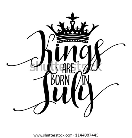 dbefa82e3 Kings are born in July - Typography illustration for kids or Birthday boys.  Good for