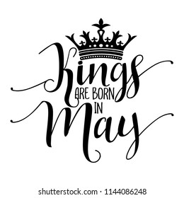 Kings are born in May - Typography illustration for kids or Birthday boys.  Good for scrap booking, posters, greeting cards, banners, textiles, T-shirts, or gifts, clothes