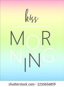 Kiss morning Slogan with colored vector for t shirt printing and pattern, Graphic tee and printed tee