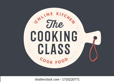 Kitchen cutting board. Logo for Cooking school class with cutting board and calligraphy lettering text Cooking Class, Online Kitchen, Cook Food. Old school typography. Vector Illustration