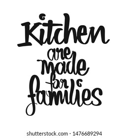 Kitchen Are Made For Families handwritten lettering. Printable Kitchen art sign for Food and Cook topics.
