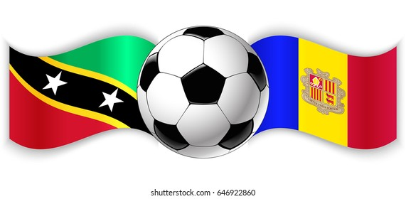 Kittitian and Andorran wavy flags with football ball. Saint Kitts and Nevis combined with Andorra isolated on white. Football match or international sport competition concept.