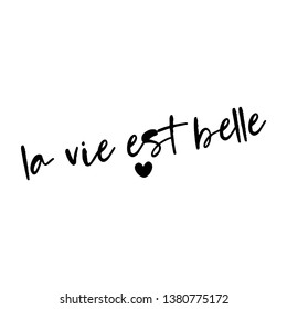La vie est belle - french saying. Handwritten lettering quote. Vector illustration. Good for scrap booking, posters, textiles, gifts...