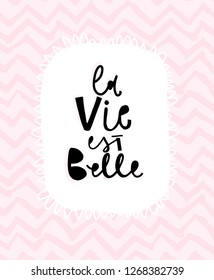 La Vie Est Belle Hand lettering poster with positive quote, saying. Vector illustration in trendy naive style for home decor, nursery, postcard.