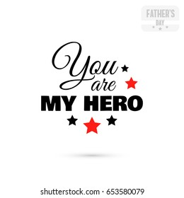Label with message on white background. You are my hero. Vector illustration.