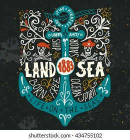Land and sea. Hand drawn nautical vintage label with an anchor, pirate skulls, lettering and floral decoration elements. This illustration can be used as a print on T-shirts and bags or poster.