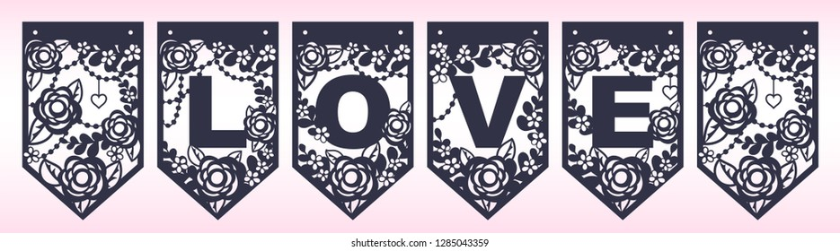 Laser cutting template. Love word pennant banner. Die cut vector illustration. Wedding openwork floral decoration with abstract flowers, leaves and heart. Valentines day flags. Paper cutout silhouette
