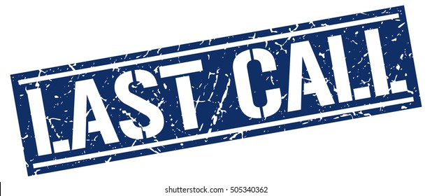 last call. grunge vintage last call square stamp. last call stamp.
