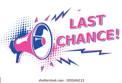 Last chance - advertising sign with megaphone