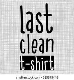Last clean T-Shirt Typography design. Vector apparel T-Shirt design.