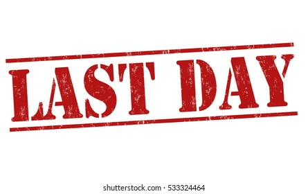 Last day grunge rubber stamp on white background, vector illustration