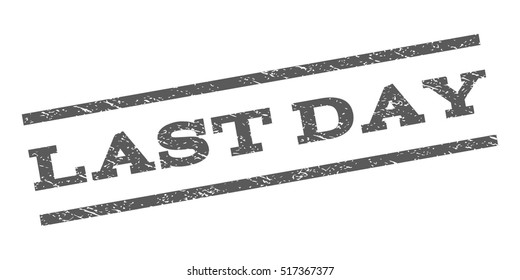 Last Day watermark stamp. Text caption between parallel lines with grunge design style. Rubber seal stamp with dust texture. Vector grey color ink imprint on a white background.