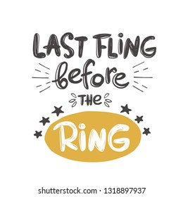 Last fling before the ring. Bachelorette party. Hand-lettering phrase. Vector illustration. Can be used for sticker, invitation poster, greeting card, banner, party, motivation print, wedding element