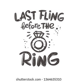 Last fling before the ring. Bachelorette party. Hand-lettering phrase. Vector illustration. Sticker, invitation poster, greeting card, banner, party, motivation print, wedding element