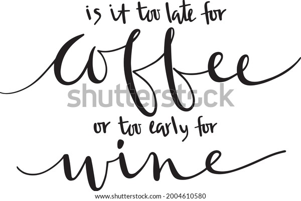 Too Late for Coffee Quote Vector
