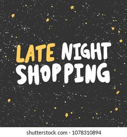 Late night shopping. Sticker for social media content. Vector hand drawn illustration design. Bubble pop art comic style poster, t shirt print, post card, video blog cover
