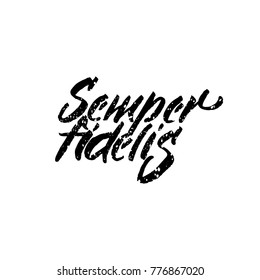 Latin inspirational quote. Illustration of Hand drawn lettering based on calligraphy. Typography concept for t-shirt design, home decor element or posters. Semper fidelis - Always Faithful