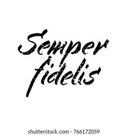 Latin inspirational quote. Semper fidelis - Always true. Illustration of Hand drawn lettering based on calligraphy. Typography concept for t-shirt design, home decor element or posters.