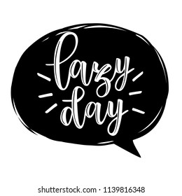 Lazy day vector lettering. Can be used for cards, flyers, posters, t-shirts.