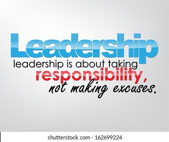 Leadership - leadership is about taking responsibility, not making excuses. Motivational background. Typography poster. (EPS10 Vector)