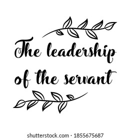 The leadership of the servant. Vector Quote