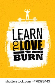 Learn To Love The Burn. Inspiring Workout and Fitness Gym Motivation Quote. Creative Vector Typography Rough Banner Concept