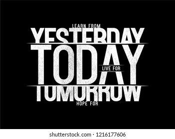 Learn from Yesterday Hope for Tomorrow Live for Today Typography modern Fashion Slogan for T-shirt and apparels graphic vector Print.