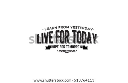 Learn Yesterday Live Today Hope Tomorrow Stock Vector Royalty Free
