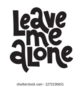 Leave Me Alone Images Stock Photos Vectors Shutterstock