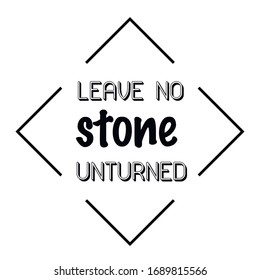Leave no stone unturned. Calligraphy saying for print. Vector Quote