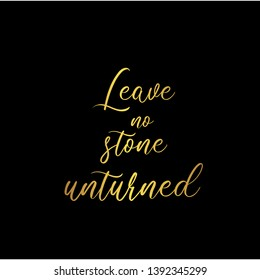 Leave no stone unturned. Hand lettering motivation quote